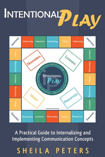 Intentional Play - A Practical Guide to Internalizing and Implementing Communication Concepts ebook by Sheila Peters