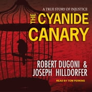 The Cyanide Canary - A True Story of Injustice audiobook by Robert Dugoni, Joseph Hilldorfer