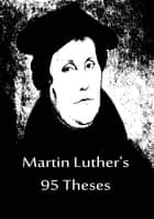 Martin Luther's 95 Theses ebook by Martin Luther
