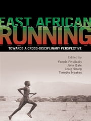 East African Running - Toward a Cross-Disciplinary Perspective ebook by Yannis Pitsiladis, John Bale, Craig Sharp,...