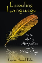 Ensouling Language - On the Art of Nonfiction and the Writer's Life ebook by Stephen Harrod Buhner
