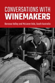 Conversations with winemakers: Barossa Valley and McLaren Vale, South Australia ebook by Christopher Barnes