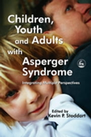 Children, Youth and Adults with Asperger Syndrome - Integrating Multiple Perspectives ebook by Kevin Stoddart