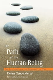 The Path of the Human Being - Zen Teachings on the Bodhisattva Way ebook by Dennis Genpo Merzel,Bernie Glassman