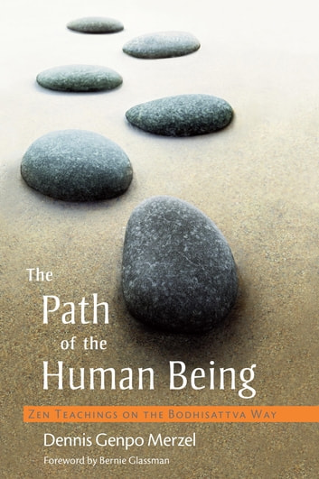 The Path of the Human Being - Zen Teachings on the Bodhisattva Way ebook by Dennis Genpo Merzel