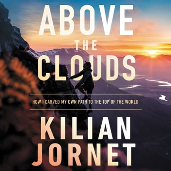 Above the Clouds - How I Carved My Own Path to the Top of the World audiobook by Kilian Jornet
