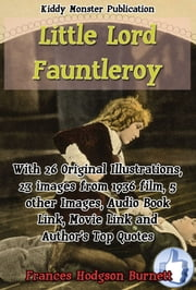 Little Lord Fauntleroy - With 26 Original Illustrations, 23 images from 1936 film, 5 other Images, Audio Book Link, Movie Link and Author's Top Quotes ebook by Frances Hodgson Burnett