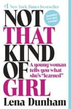 Not That Kind of Girl ebook by Lena Dunham