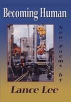 Becoming Human ebook by Lance Lee