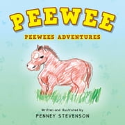 PEEWEE - PEEWEES ADVENTURES ebook by Penney Stevenson
