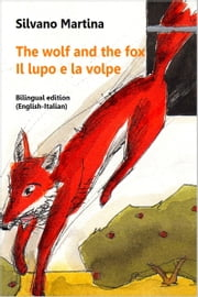 The Wolf and the Fox (Bilingual Edition: English-Italian) - Il lupo e la volpe (Edizione bilingue: inglese-italiano) - A Children's Picture Book - Libro illustrato per bambini Ebook di Silvano Martina, Silvia Vizio