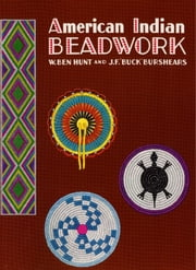 "American Indian Beadwork ebook by J.F. ""Buck"" Burshears,W. Ben Hunt"