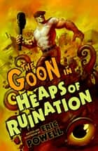 The Goon: Volume 3: Heaps of Ruination (2nd edition) ebook by Eric Powell, Various