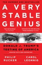 A Very Stable Genius - Donald J. Trump's Testing of America ebook by Carol D. Leonnig, Philip Rucker