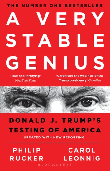 A Very Stable Genius - Donald J. Trump's Testing of America ebook by Carol D. Leonnig,Philip Rucker