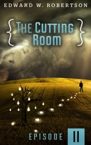 The Cutting Room: Episode II ebook by Edward W. Robertson