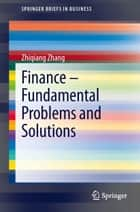Finance – Fundamental Problems and Solutions ebook by Zhiqiang Zhang