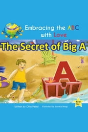 The Secret of Big A (Embracing the ABC with Love Book 1)