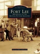 Fort Lee - Birthplace of the Motion Picture Industry ebook by Fort Lee Film Commission
