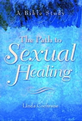 Path to Sexual Healing, The - A Bible Study ebook by Linda J. Cochrane