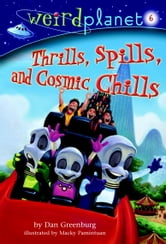 Weird Planet #6: Thrills, Spills, and Cosmic Chills ebook by Dan Greenburg