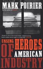 Unsung Heroes of American Industry ebook by Mark Poirier