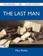 The Last Man - The Original Classic Edition ebook by Shelley Mary