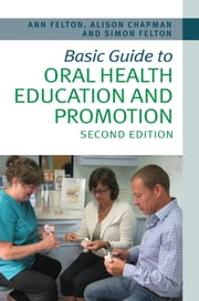 Basic Guide to Oral Health Education and Promotion ebook by Simon Felton, Alison Chapman