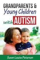 Grandparents & Young Children with Autism ebook by Susan Louise Peterson