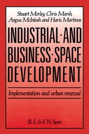 Industrial and Business Space Development - Implementation and urban renewal ebook by C. Marsh,H. Martinos,A. McIntosh,S. Morely