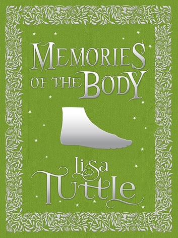 Memories of the Body - Tales of Desire and Transformation ebook by Lisa Tuttle