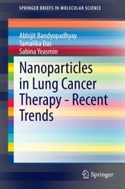 Nanoparticles in Lung Cancer Therapy - Recent Trends ebook by Abhijit Bandyopadhyay,Tamalika Das,Sabina Yeasmin
