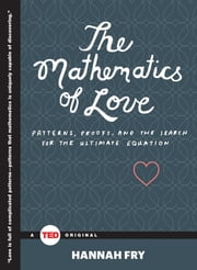 The Mathematics of Love - Patterns, Proofs, and the Search for the Ultimate Equation ebook by Hannah Fry
