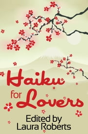 Haiku For Lovers: An Anthology of Love and Lust - Haiku For You, #2 ebook by Laura Roberts
