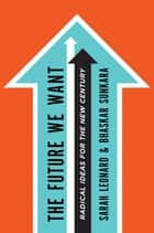 The Future We Want ebook by Sarah Leonard,Bhaskar Sunkara