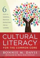 Cultural Literacy for the Common Core - Six Steps to Powerful Practical Instruction for All Learners ebook by Bonnie M. Davis