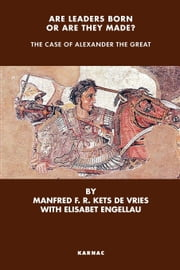 Are Leaders Born or Are They Made?: The Case of Alexander the Great ebook by Engellau, Elisabet