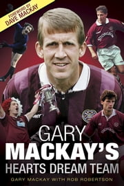 Gary Mackay's Hearts Dream Team ebook by Gary Mackay,Rob Robertson