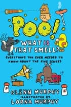 Poo! What IS That Smell? - Everything You Need to Know About the Five Senses ebook by Glenn Murphy, Lorna Murphy