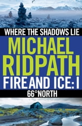 Fire and Ice Anthology - Where the Shadows Lie / 66 North ebook by Michael Ridpath