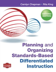 Planning and Organizing Standards-Based Differentiated Instruction ebook by Carolyn M. Chapman,Rita S. King