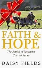 Faith and Hope in Lancaster - The Amish of Lancaster County, #1 ebook by Daisy Fields