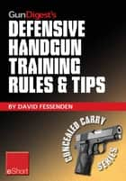 Gun Digest's Defensive Handgun Training Rules and Tips eShort ebook by David Fessenden