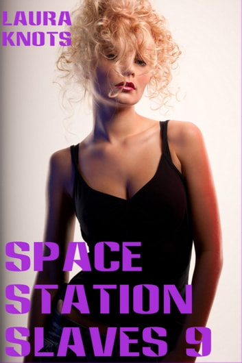 Space Stationn Slaves 9 ebook by Laura Knots
