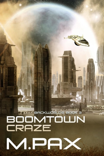 Boomtown Craze - The Backworlds, #3 ebook by M. Pax