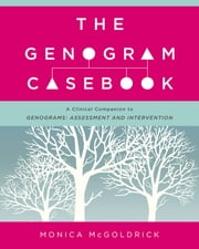 The Genogram Casebook: A Clinical Companion to Genograms: Assessment and Intervention ebook by Monica McGoldrick