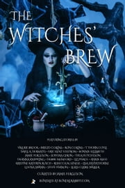 The Witches' Brew Bundle - 20 Witchy Stories ebook by Kristine Kathryn Rusch,Leslie Claire Walker,Dayle A. Dermatis,Debbie Mumford,Bonnie Elizabeth,Steve Vernon,Rebecca M. Senese,DeAnna Knippling,Lisa Silverthorne,T. Thorn Coyle,Jamie Ferguson,Annie Reed,Eric Kent Edstrom,Valerie Brook,Ron Collins,Thea Hutcheson,Brigid Collins,Sephera Giron,Liz Pierce,Louisa Swann