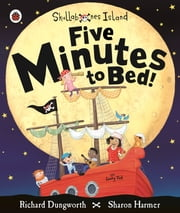 Five Minutes to Bed! A Ladybird Skullabones Island picture book ebook by Sharon Harmer,Richard Dungworth