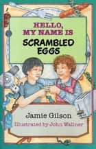 Hello, My Name Is Scrambled Eggs ebook by Jamie Gilson