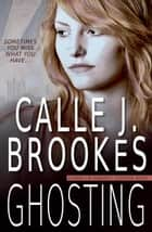 Ghosting - PAVAD: FBI Romantic Suspense, #12 ebook by Calle J. Brookes